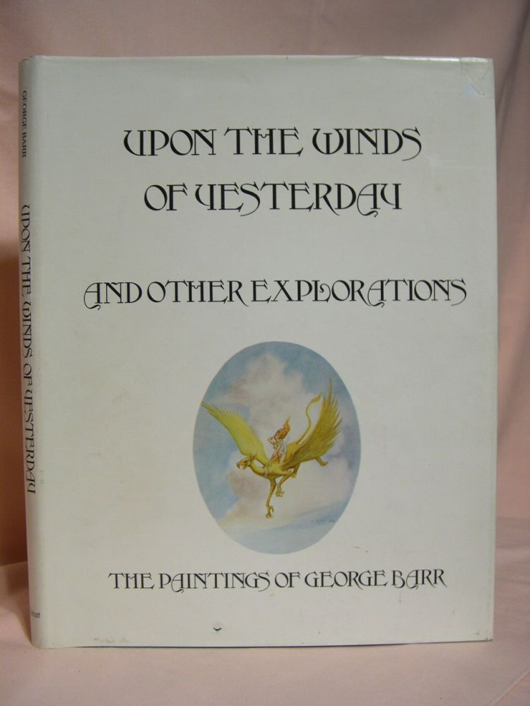 UPON THE WINDS OF YESTERDAY AND OTHER EXPLORATIONS: THE PAINTINGS OF GEORGE BARR. George Barr.