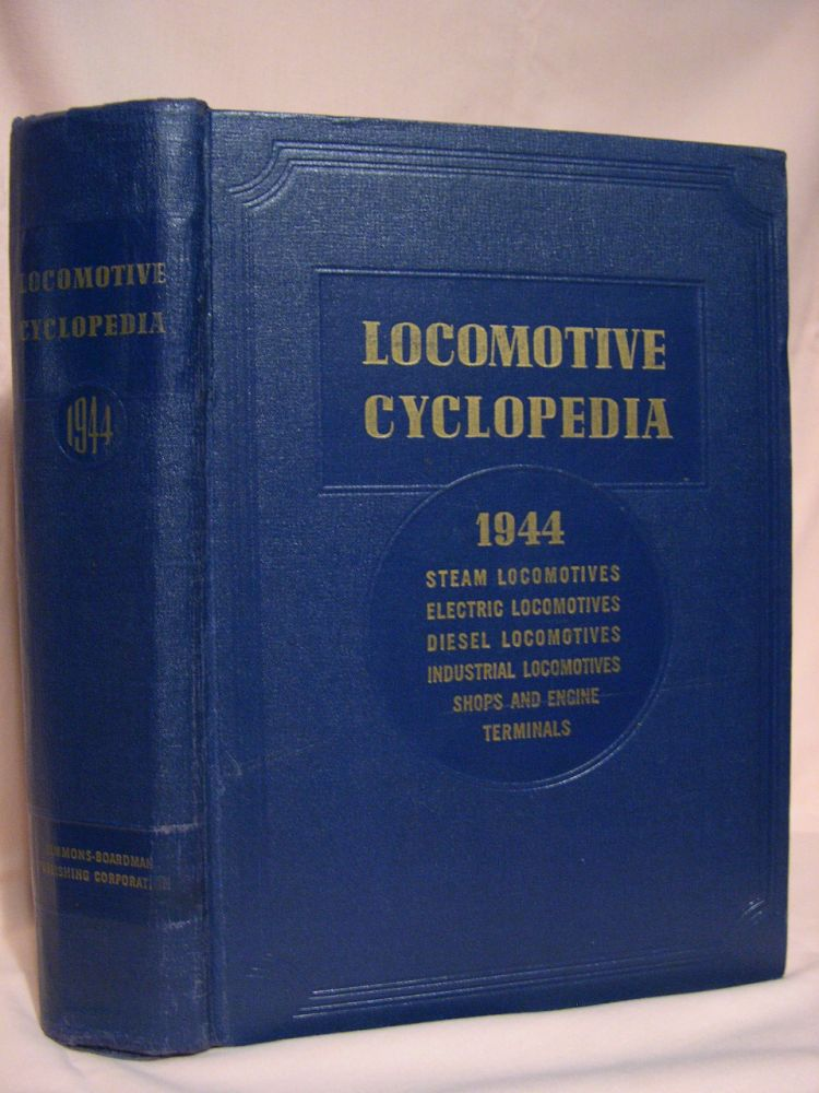 LOCOMOTIVE CYCLOPEDIA OF AMERICAN PRACTICE, 1944. Roy V. Wright.