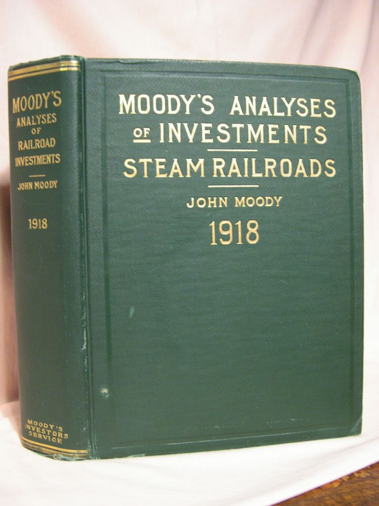 MOODY'S ANALYSES OF INVESTMENTS, PART I; STEAM RAILROADS. NINTH ANNUAL NUMBER, 1918. John Moody.