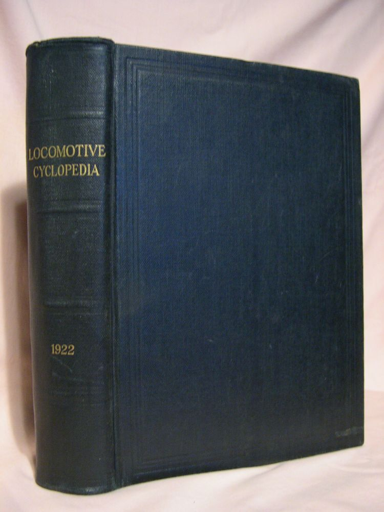 LOCOMOTIVE CYCLOPEDIA OF AMERICAN PRACTICE, 1922. Roy V. Wright.