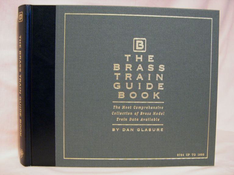 THE BRASS TRAIN GUIDE BOOK; THE MOST COMPREHENSIVE COLLECTION OF BRASS MODEL TRAIN DATA AVAILABLE. Dan Glasure.