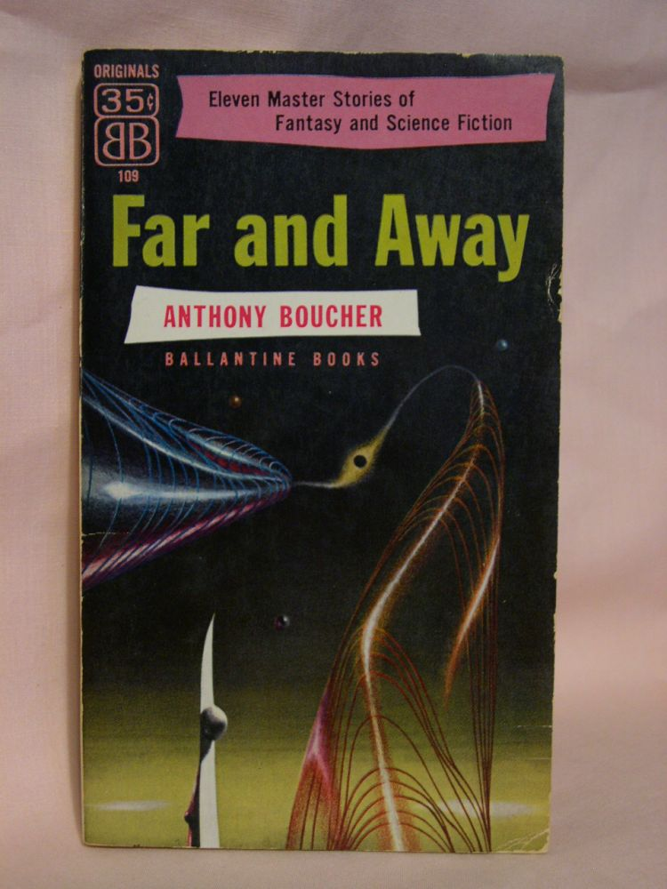 FAR AND AWAY; ELEVEN FANTASY AND SCIENCE-FICTION STORIES. Anthony Boucher.