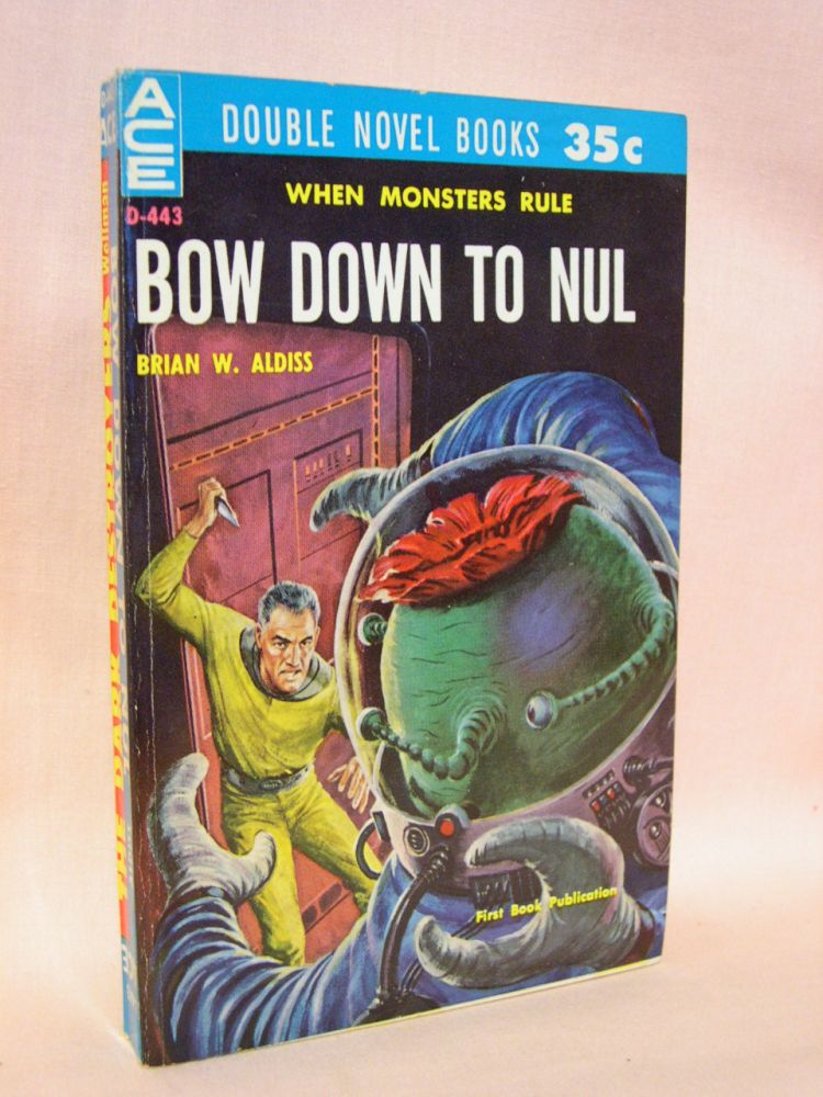 BOW DOWN TO NUL, bound with THE DARK DESTROYERS. Brian W. Aldiss, Manly Wade Wellman.