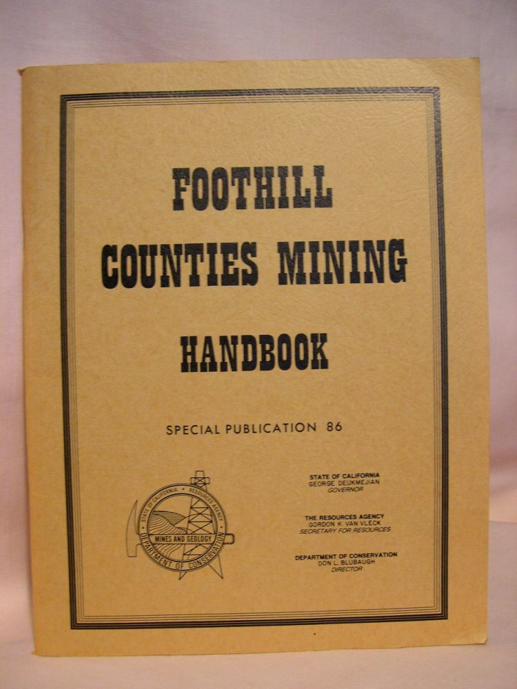 FOOTHILL COUNTIES MINING HANDBOOK; SPECIAL PUBLICATION 86, OCTOBER 1985