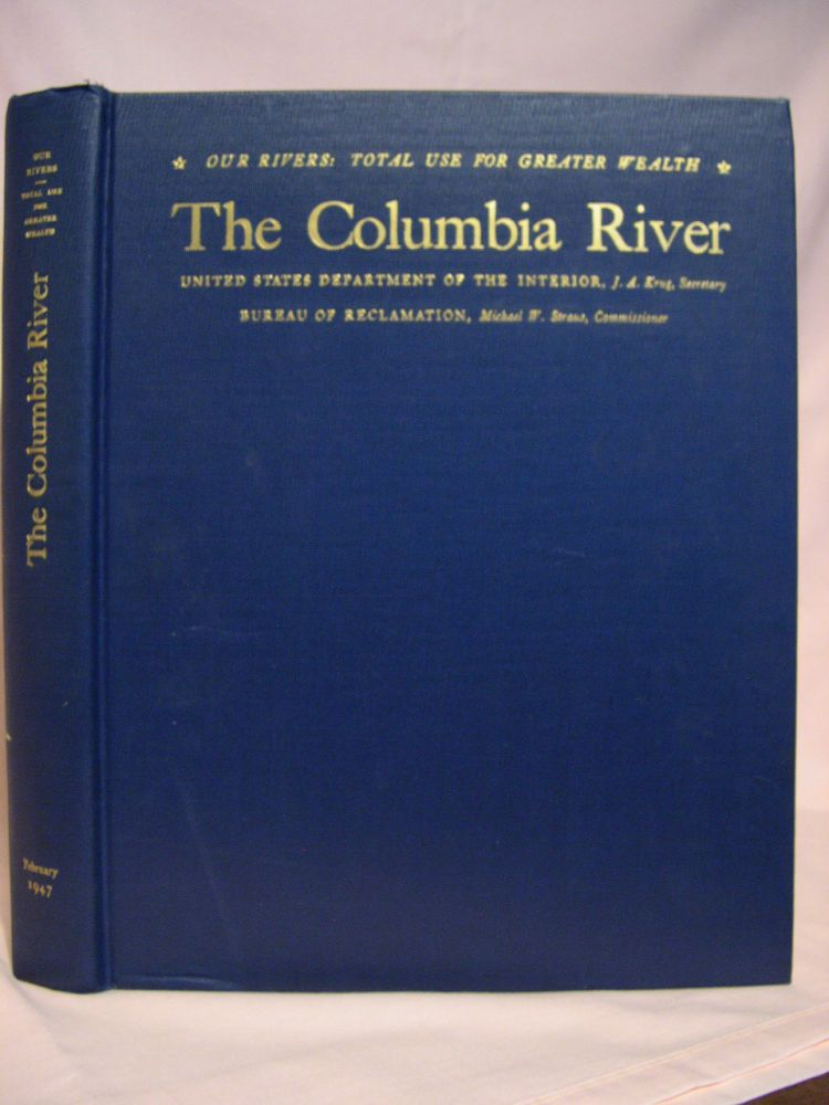 THE COLUMBIA RIVER. A COMPREHENSIVE REPORT ON THE DEVELOPMENT OF THE WATER RESOURCES OF THE COLUMBIA RIVER BASIN FOR IRRIGATION, POWER PRODUCTION, AND OTHER BENEFICIAL USES IN IDAHO, MONTANA, NEVADA, OREGON, UTAH, WASHINGTON AND WYOMING