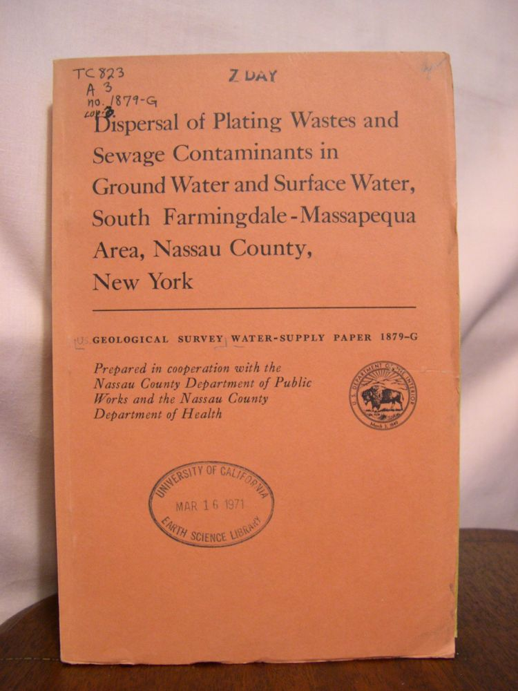 DISPERSAL OF PLATING WASTES AND SEWAGE CONTAMINANTS IN GROUND WATER AND SURFACE WATER, SOUTH FARMINGDALE-MASSAPEQUA AREA, NASSAU COUNTY, NEW YORK; GEOLOGICAL SURVEY WATER-SUPPLY PAPER 1879-G. N. M. Perlmutter, Maxim Lieber.