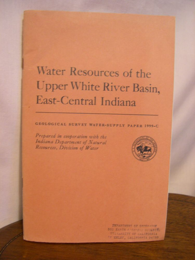 WATER RESOURCES OF THE UPPER WHITE RIVER BASIN, EAST-CENTRAL INDIANA; GEOLOGICAL SURVEY WATER-SUPPLY PAPER 1999-C. L. W. Cable, R. J. Wolf, J. F. Daniel, C H. Tate.