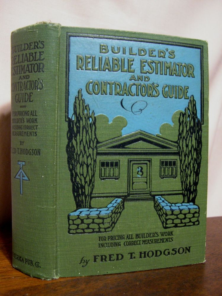 BUILDER'S RELIABLE ESTIMATOR AND CONTRACTOR'S GUIDE; A COMPLETE GUIDE FOR PRICING ALL BUILDERS' WORK. Fred T. Hodgson.