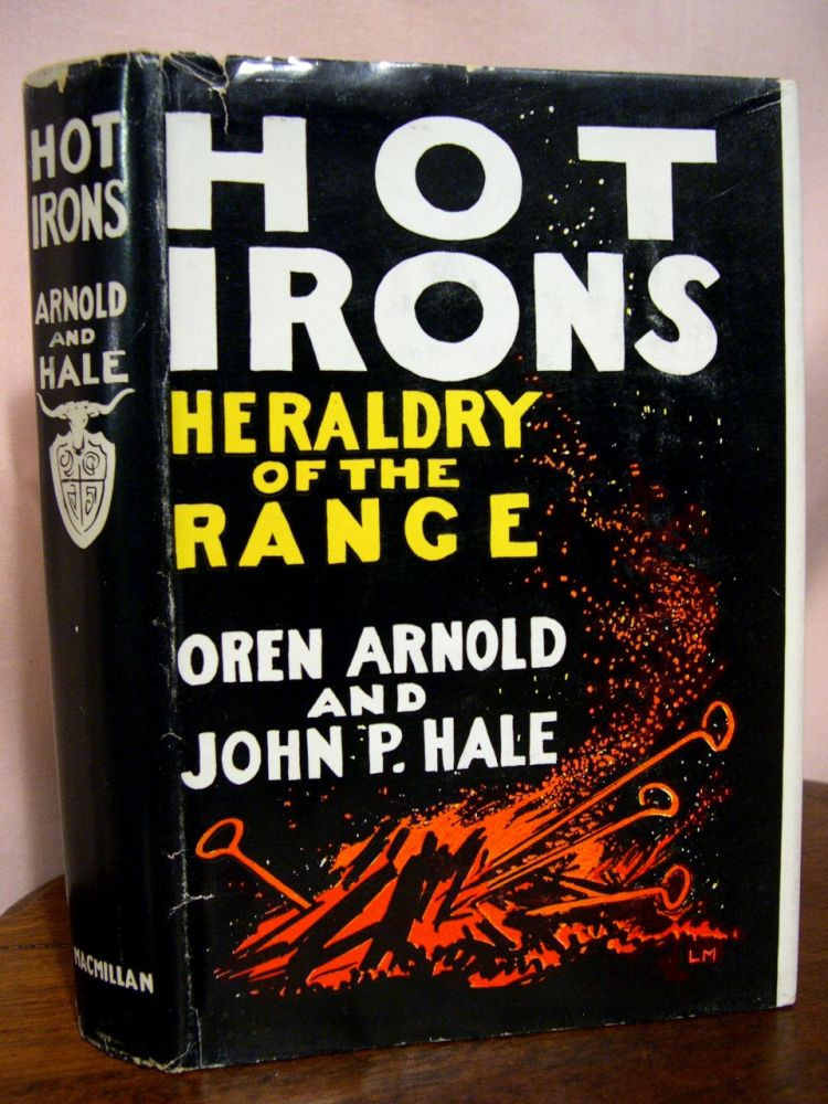 HOT IRONS; HERALDRY OF THE RANGE. Oren Arnold, John P. Hale.