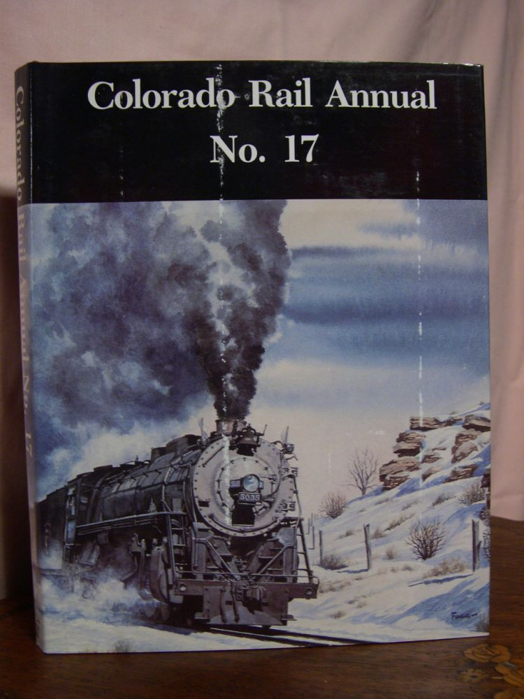 COLORADO RAIL ANNUAL NO. 17; A JOURNAL OF RAILROAD HISTORY IN THE ROCKY MOUNTAIN WEST. Charles Albi, William C. Jones.