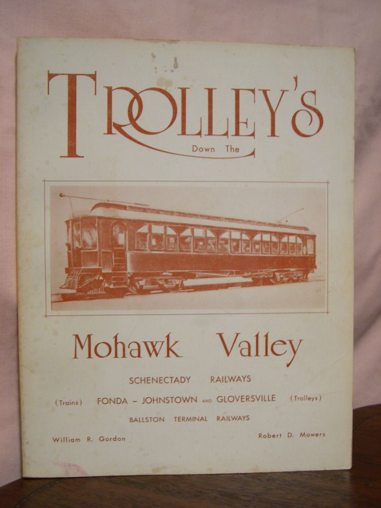 TROLLEYS DOWN THE MOHAWK VALLEY. William R. Gordon, Robert D. Mowers.
