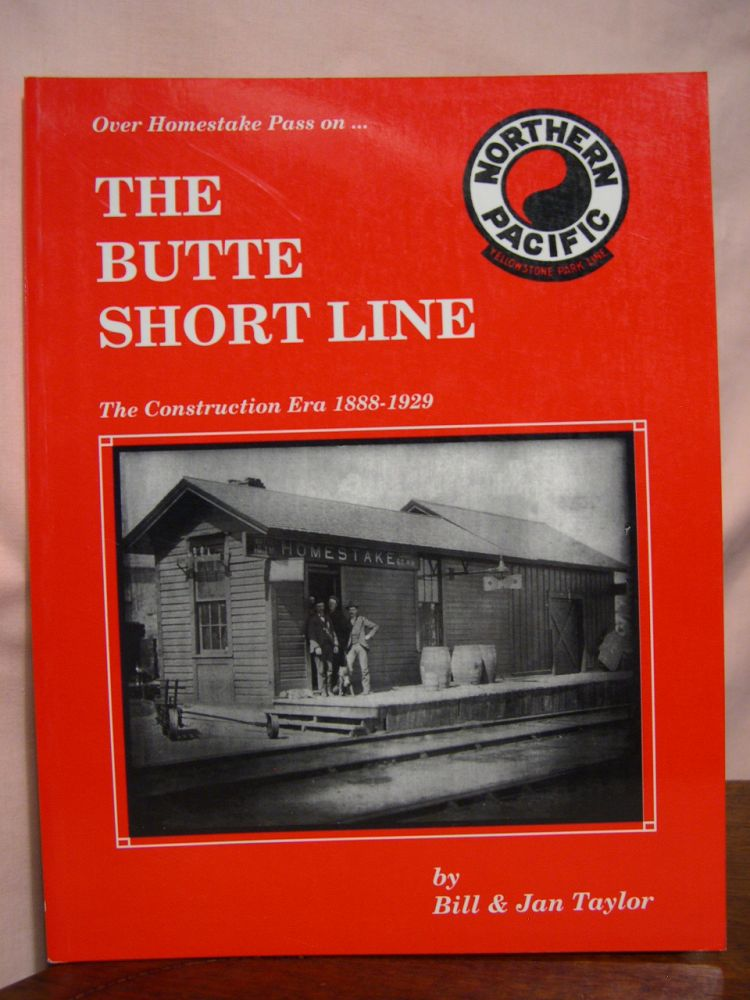 OVER HOMESTAKE PASS ON... THE BUTTE SHORT LINE: THE CONSTRUCTION ERA 1888-1929. Bill Taylor, Jan Taylor.