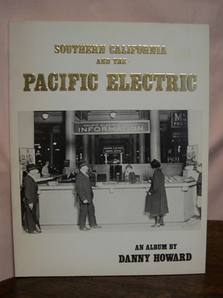 SOUTHERN CALIFORNIA AND THE PACIFIC ELECTRIC, VOLUME I. Danny Howard.