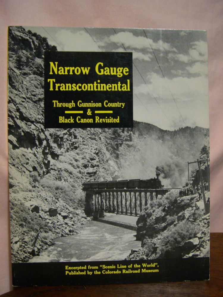 NARROW GAUGE TRANSCONTINENTAL I & II: THROUGH GUNNISON COUNTRY and BLACK CANON REVISITED. Gordon Chappell, Cornelius W. Hauck.