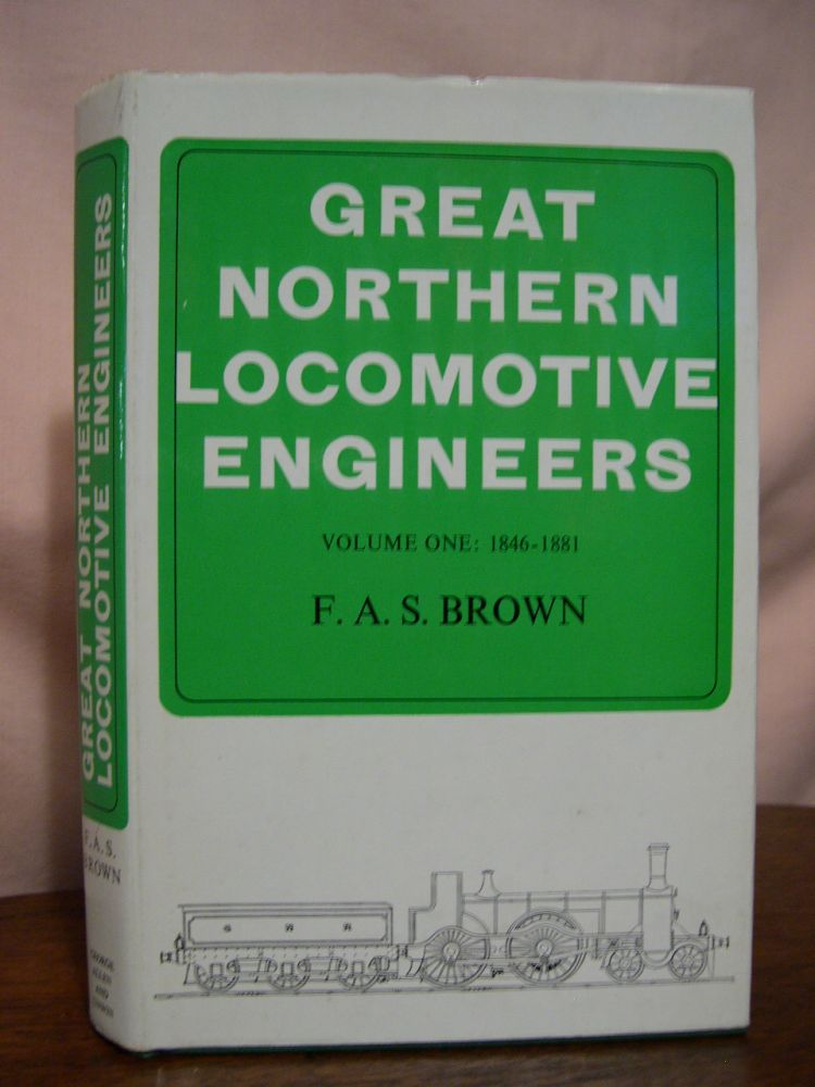 GREAT NORTHERN LOCOMOTIVE ENGINEERS, VOLUME ONE: 1846-1881. F. A. S. Brown.