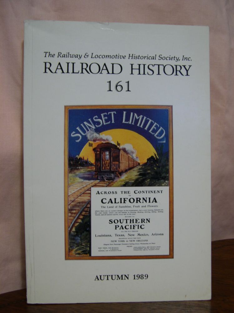 THE RAILWAY AND LOCOMOTIVE HISTORICAL SOCIETY, RAILROAD HISTORY 161, AUTUMN 1989. H. Roger Grant.