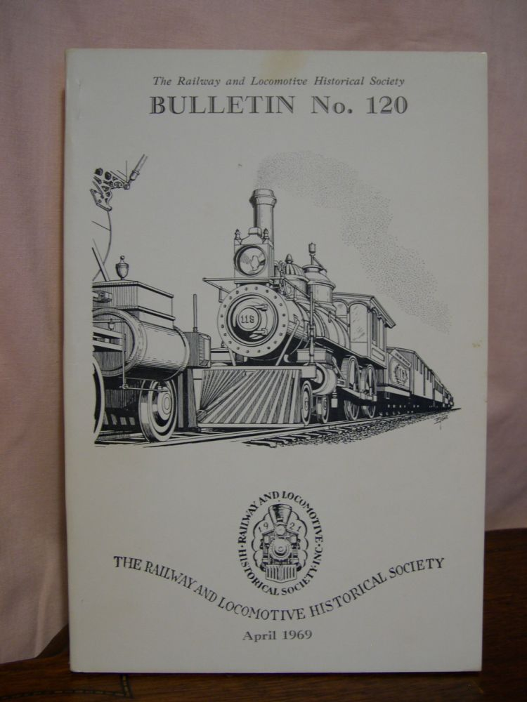 THE RAILWAY AND LOCOMOTIVE HISTORICAL SOCIETY BULLETIN 120, APRIL 1969. Charles E. Fisher.