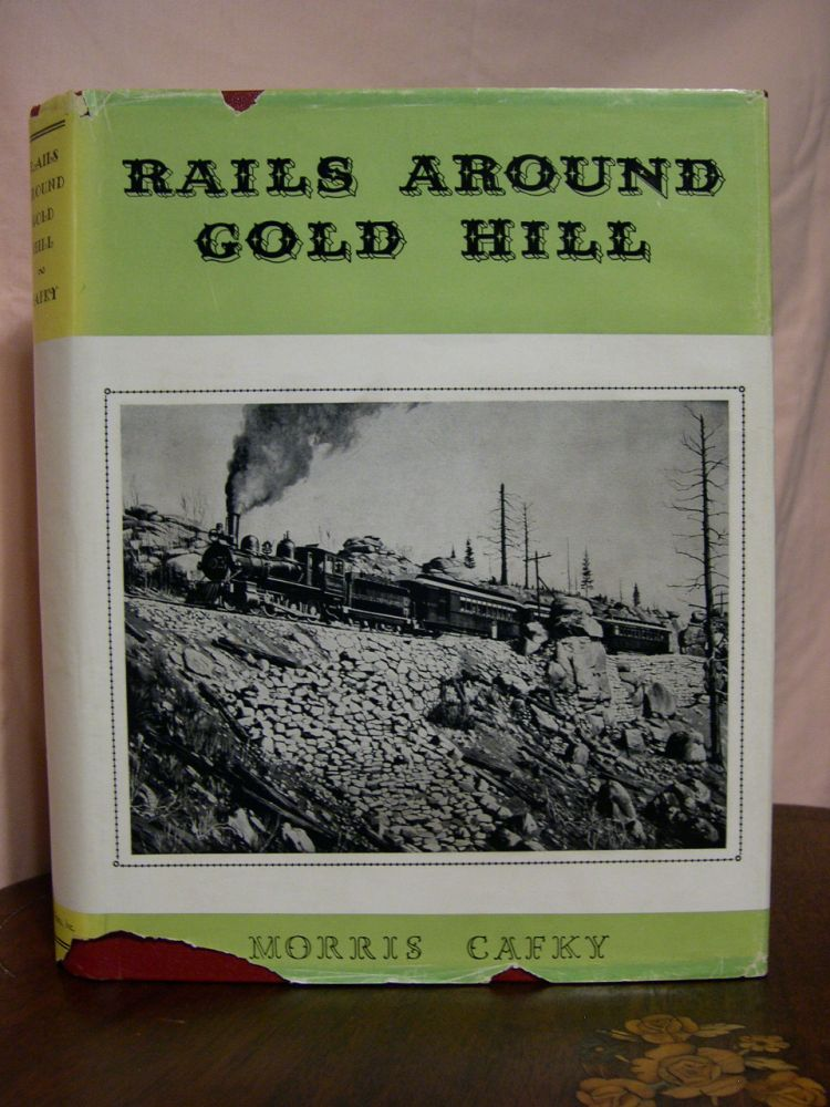 RAILS AROUND GOLD HILL. Morris Cafky.
