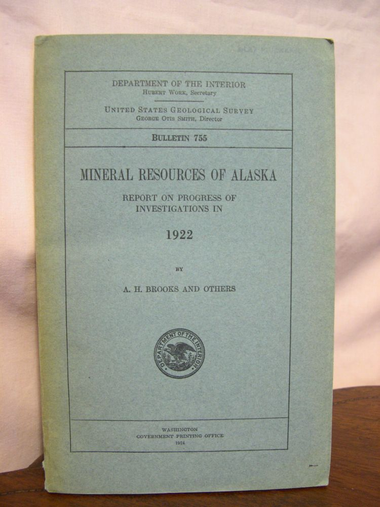 MINERAL RESOURCES OF ALASKA; REPORT ON PROGRESS OF INVESTIGATIONS IN 1922; BULLETIN 755. A. H. Brooks.