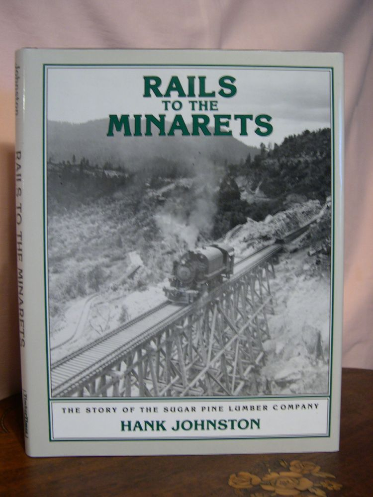 RAILS TO THE MINARETS; THE STORY OF THE SUGAR PINE LUMBER COMPANY. Hank Johnston.