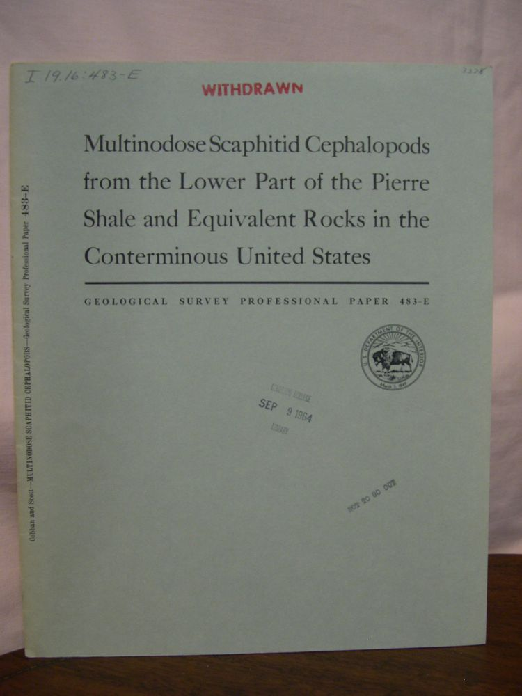 MULTINODOSE SCAPHITID CEPHALOPODS FROM THE LOWER PART OF THE PIERRE SHALE AND EQUIVALENT ROCKS IN THE CONTERMINOUS UNITED STATES; CONTRIBUTIONS TO PALEONTOLOGY; GEOLOGICAL SURVEY PROFESSIONAL PAPER 483-E. William A. Cobban, Glenn R. Scott.