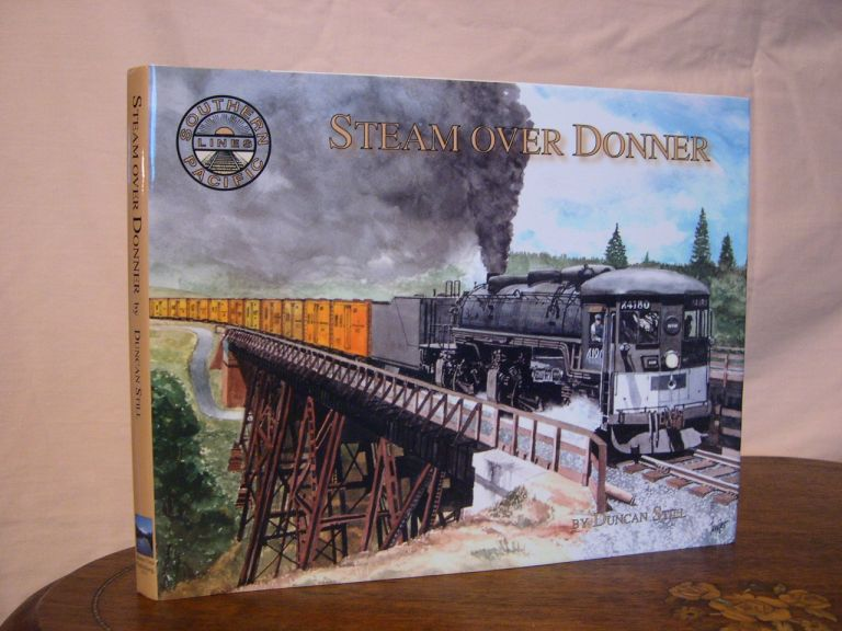 STEAM OVER DONNER; A CHRONOLOGICAL PICTORIAL HISTORY OF SOUTHERN PACIFIC'S DONNER PASS. Duncan Still.