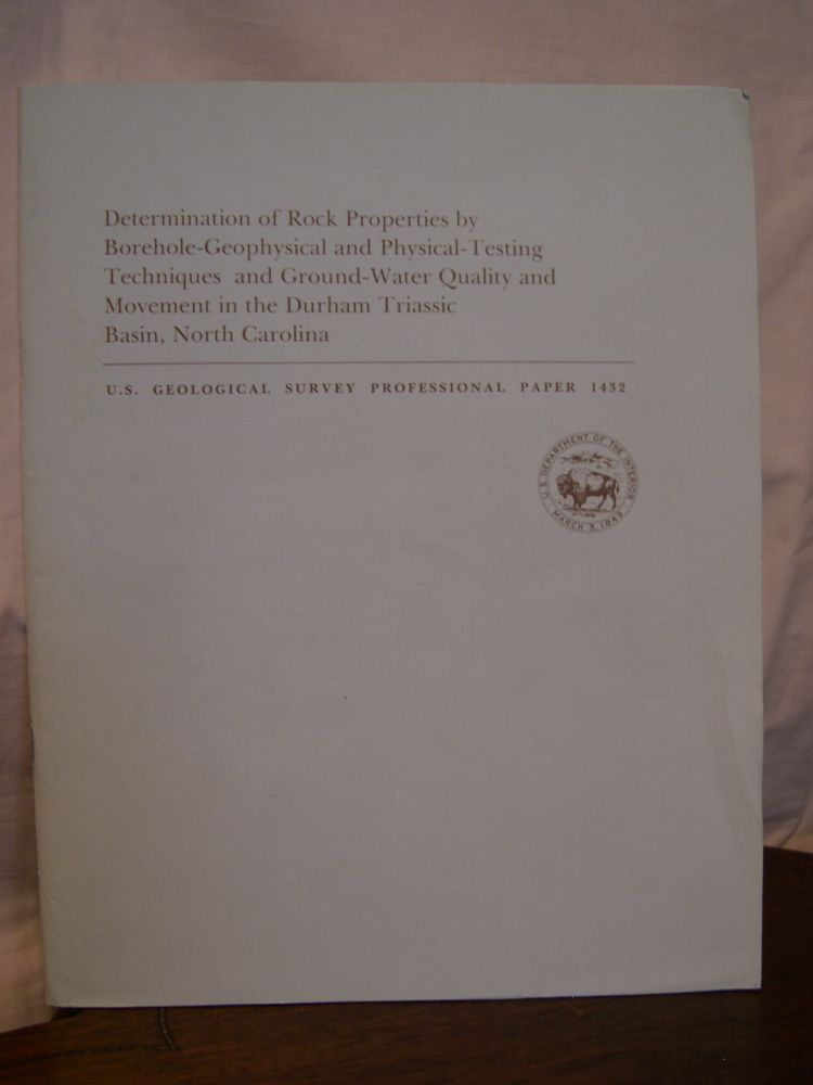 DETERMINATION OF ROCK PROPERTIES BY BOREHOLE-GEOPHYSICAL AND PHYSICAL-TESTING TECHNIQUES AND GROUND-WATER QUALITY AND MOVEMENT IN THE DURHAM TRIASSIC BASIN, NORTH CAROLINA; GEOLOGICAL SURVEY PROFESSIONAL PAPER 1432. Charles E. Brown.