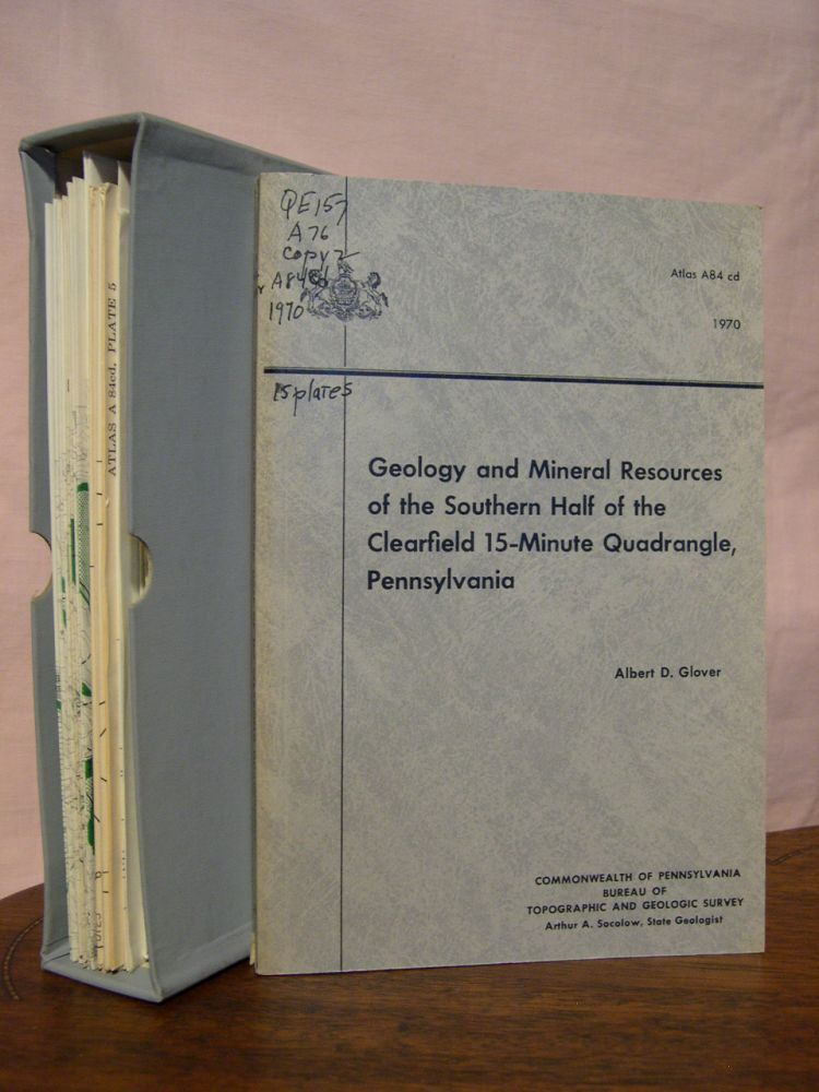 GEOLOGY AND MINERAL RESOURCES OF THE SOUTHERN HALF OF THE CLEARFIELD 15-MINUTE QUADRANGLE, PENNSYLVANIA; BULLETIN/ATLAS A84 cd. Albert D. Glover.