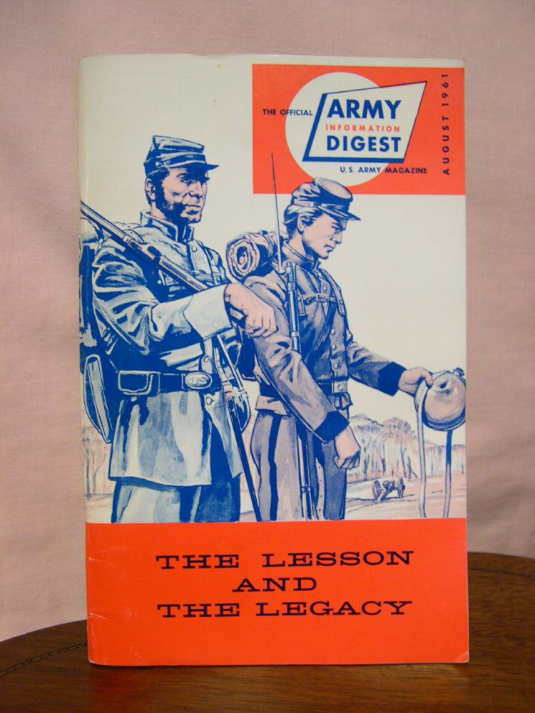 THE LESSON AND THE LEGACY; THE OFFICIAL ARMY INFORMATION DIGEST, AUGUST 1961; A SPECIAL ISSUE COMMEMORATING THE CENTENNIAL OF THE U.S. ARMY IN THE CIVIL WAR 1861-1865. Lt. Col. Robert J. Coakley.
