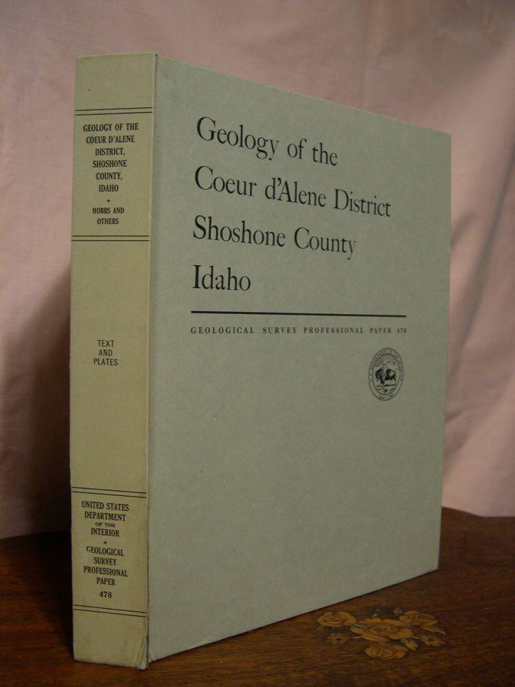 GEOLOGY OF THE COEUR D'ALENE DISTRICT, SHOSHONE COUNTY, IDAHO; GEOLOGICAL SURVEY PROFESSIONAL PAPER 478. S. Warren Hobbs, Robert E. Wallace, Allan B. Griggs, Arthur B. Campbell.