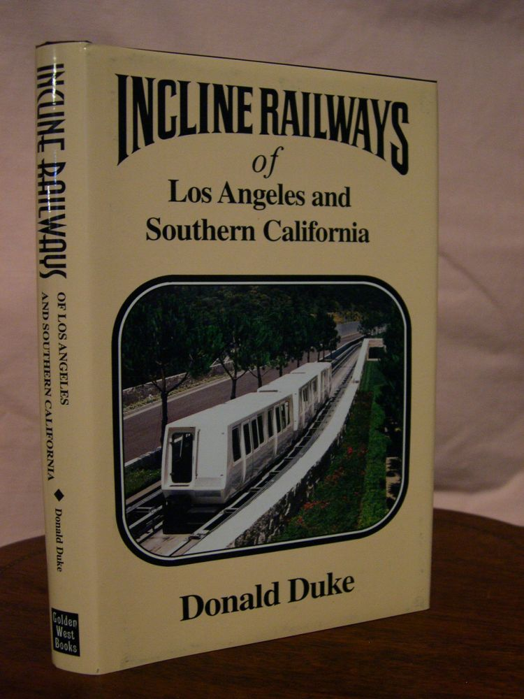 INCLINE RAILWAYS OF LOS ANGELES AND SOUTHERN CALIFORNIA. Donald Duke.