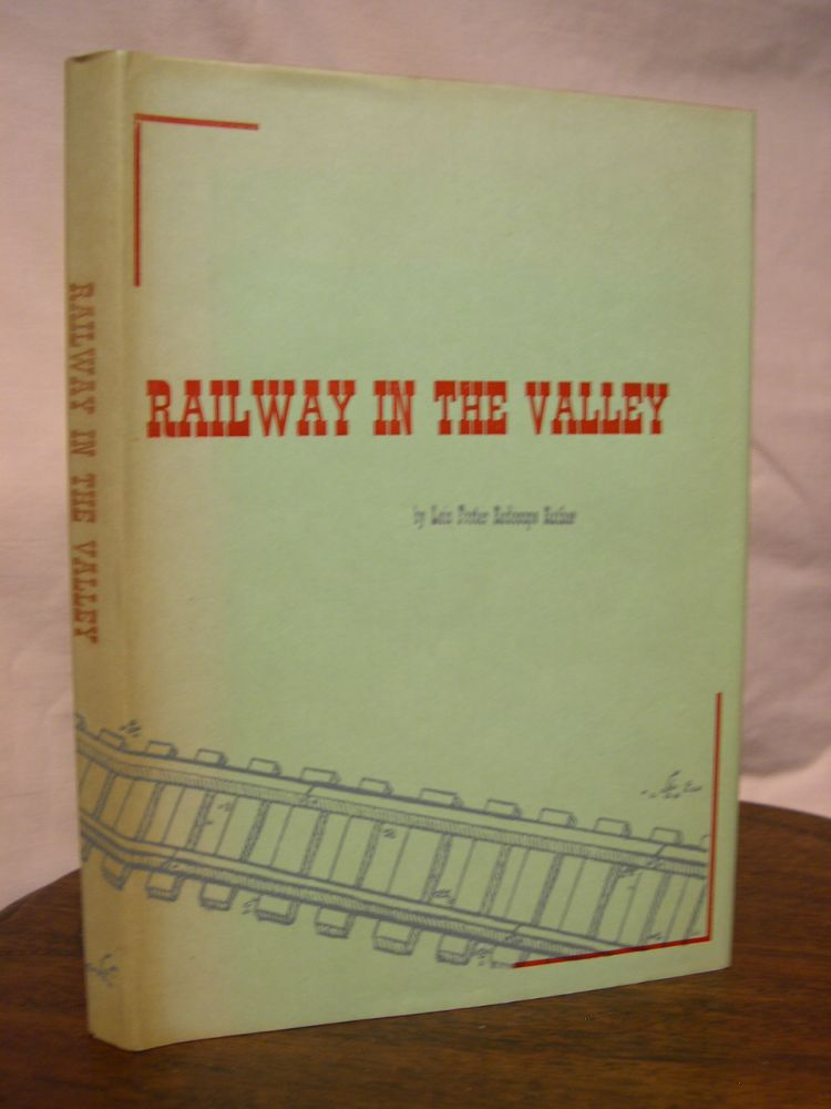 RAILWAY IN THE VALLEY. Lois Foster Rodecape Rather.