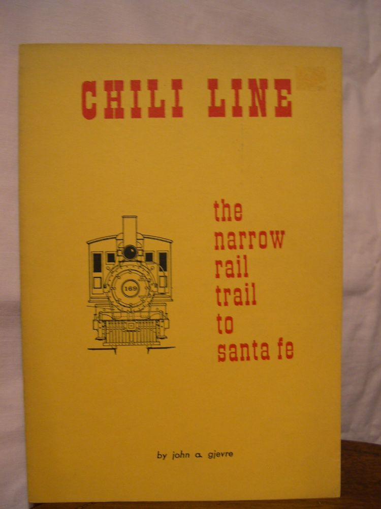 CHILI LINE, THE NARROW RAILTRAIL TO SANTA FE: THE STORY OF THE NARROW GAUGE DENVER AND RIO GRANDE WESTERN'S SANTA FE BRANCH, 1880-1941. John A. Gjevre.