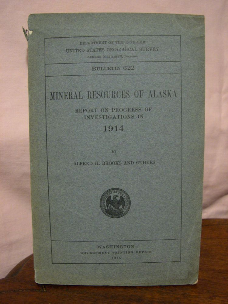 MINERAL RESOURCES OF ALSKA; REPORT IN PROGRESS OF INVESTIGATIONS IN 1914; GEOLOGICAL SURVEY BULLETIN 622. Alfred H. Brooks.