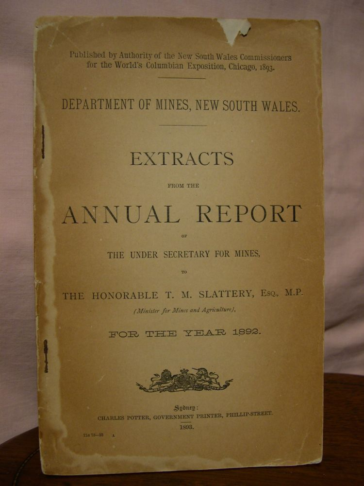 EXTRACTS FROM THE ANNUAL REPORT OF THE UNDER SECRETARY FOR MINES, TO THE HONRABLE T.M. SLATTERY, ESQ, M.P. (MINISTER FOR MINES AND AGRICULTURE), FOR THE YEAR 1892