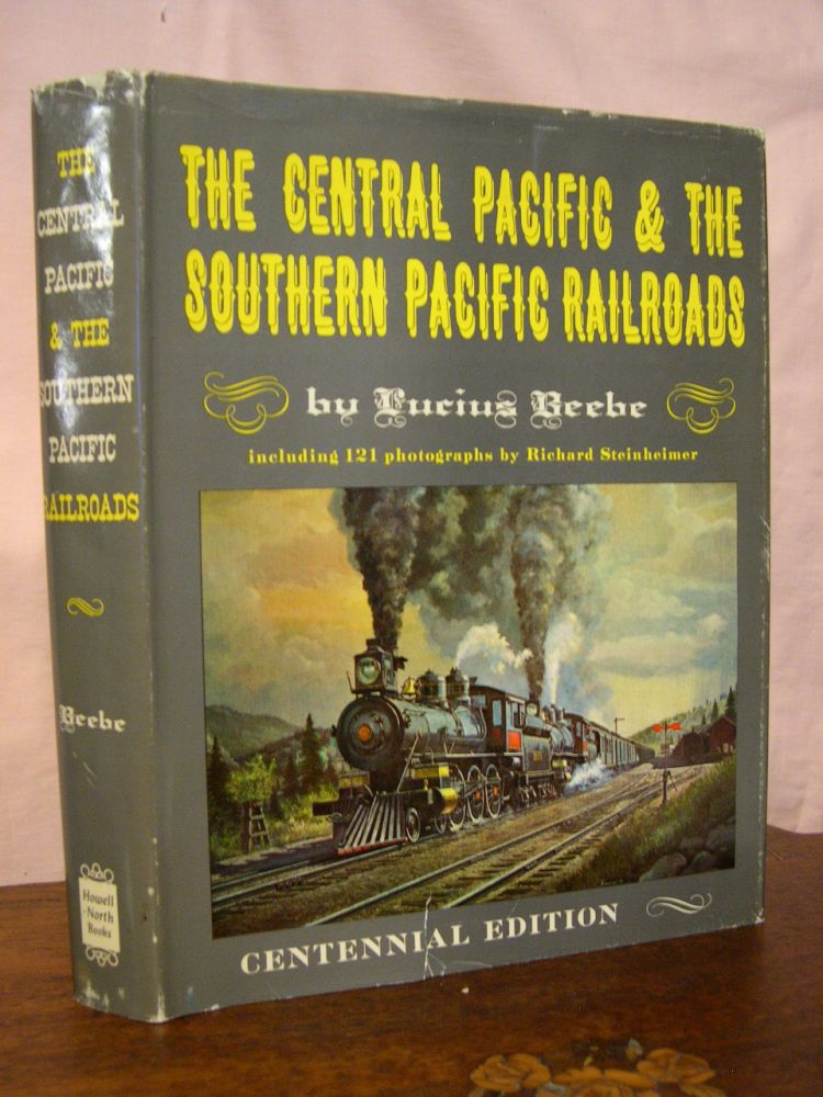 THE CENTRAL PACIFIC & SOUTHERN PACIFIC RAILROADS. Lucius Beebe.