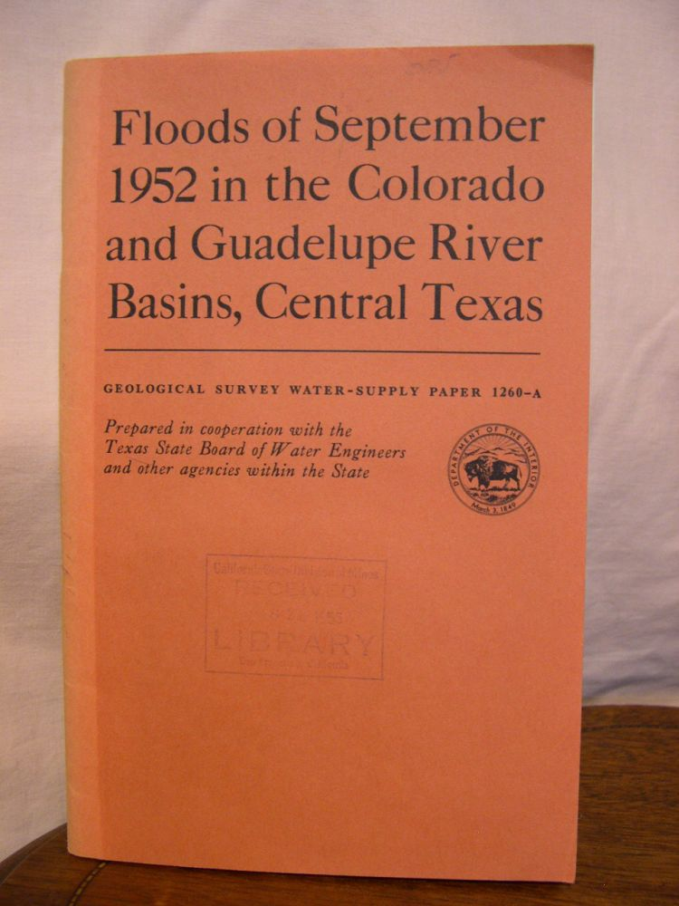 FLOODS OF SEPTEMBER 1952 IN THE COLORADO AND GUADELUPE RIVER BASINS, CENTRAL TEXAS; WATER-SUPPLY PAPER 1260-A. S. D. Breeding, J H. Montgomery.