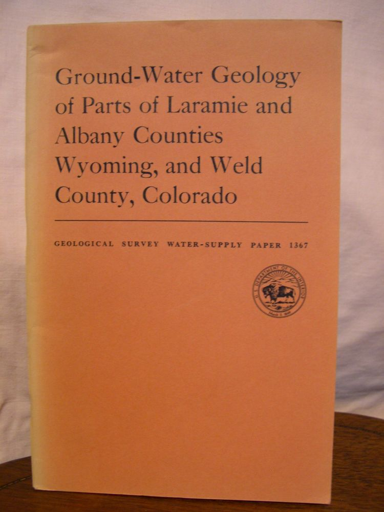 GROUND-WATER GEOLOGY OF PARTS OF LARAMIE AND ALBANY COUNTIES, WYOMING, AND WLD COUNTY, COLORADO, with a section on CHEMICAL QUALITY OF THE GROUND WATER; WATER-SUPPLY PAPER 1367. H. M. Babcock, L J. Bjorklund, L R. Kister.
