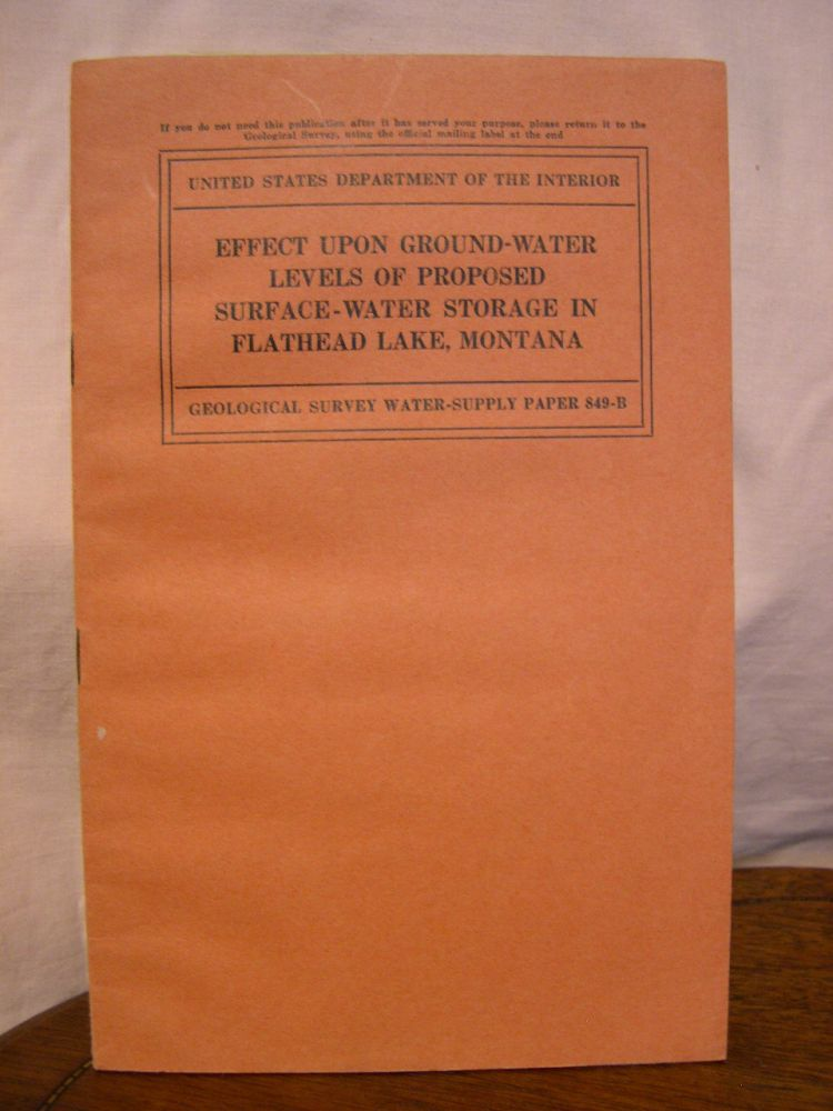 EFFECT UPON GROUND-WATER LEVELS OF PROPOSED SURFACE-WATER STORAGE IN FLATHEAD LAKE, MONTANA; WATER-SUPPLY PAPER 849-B. R. C. Cady.