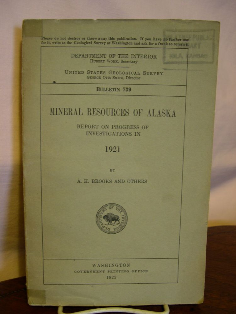 MINERAL RESOURCES OF ALASKA; REPORT ON PROGRESS OF INVESTIGATIONS IN 1921; GEOLOGICAL SURVEY BULLETIN 739. A. H. Brooks.