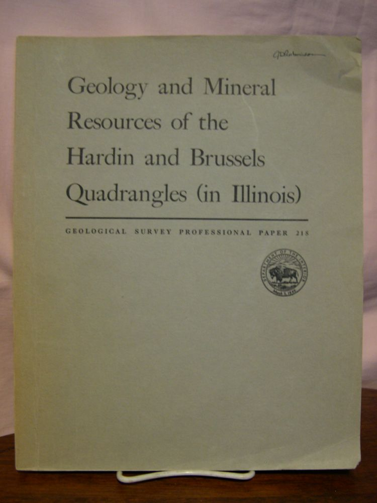 GEOLOGY AND MINERAL RESOURCES OF THE HARDIN AND BRUSSELS QUADRANGLES (IN ILLINOIS): PROFESSIONAL PAPER 218. William W. Rubey.