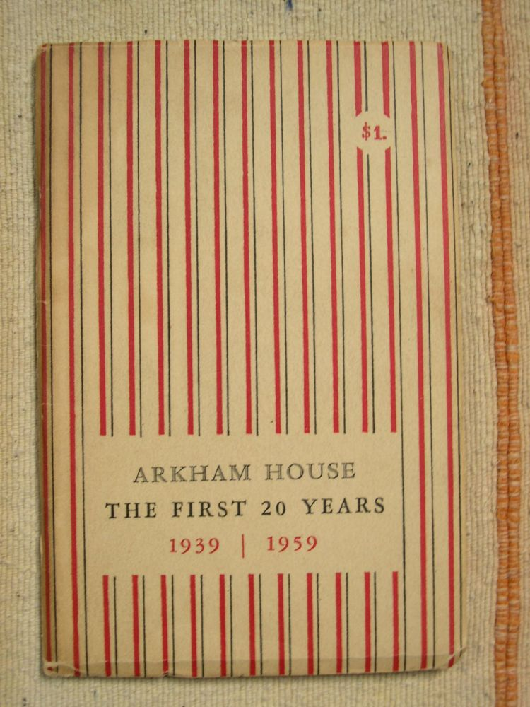 ARKHAM HOUSE: THE FIRST 20 YEARS 1939-1959, A HISTORY AND BIBLIOGRAPHY. August Derleth.