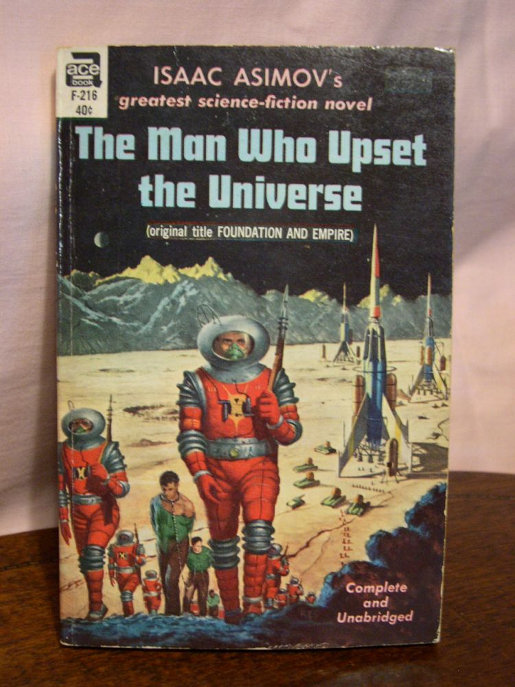 THE MAN WHO UPSET THE UNIVERSE [FOUNDATION AND EMPIRE]. Isaac Asimov.