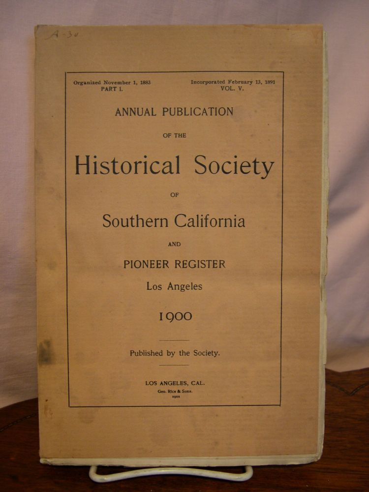 ANNUAL PUBLICATIONS, HISTORICAL SOCIETY OF SOUTHERN CALIFORNIA, 1900, VOLUME V, PART I