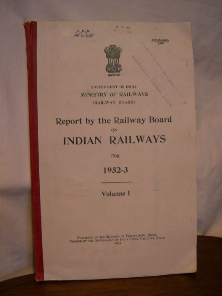 REPORT BY THE RAILWAY BOARD ON INDIAN RAILWAYS FOR 1952-3; VOLUME I [NARRATIVE REPORT]