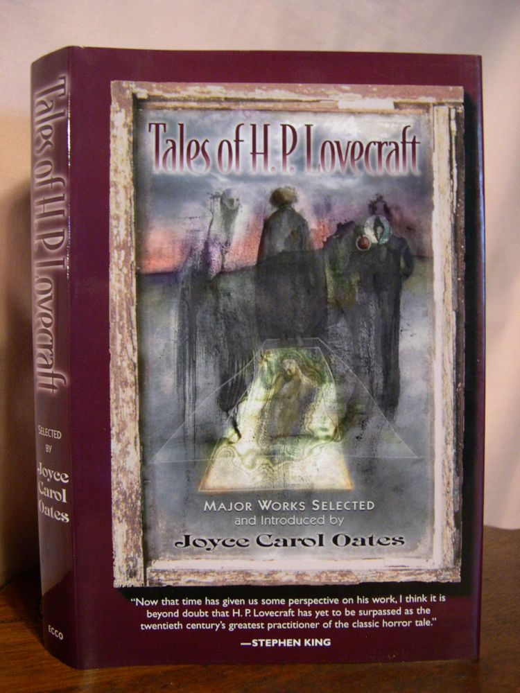 TALES OF H.P. LOVECRAFT; MAJOR WORKS SELECTED AND INTRODUCED BY JOYCE CAROL OATES. Joyce Carol Oates, H P. Lovecraft.