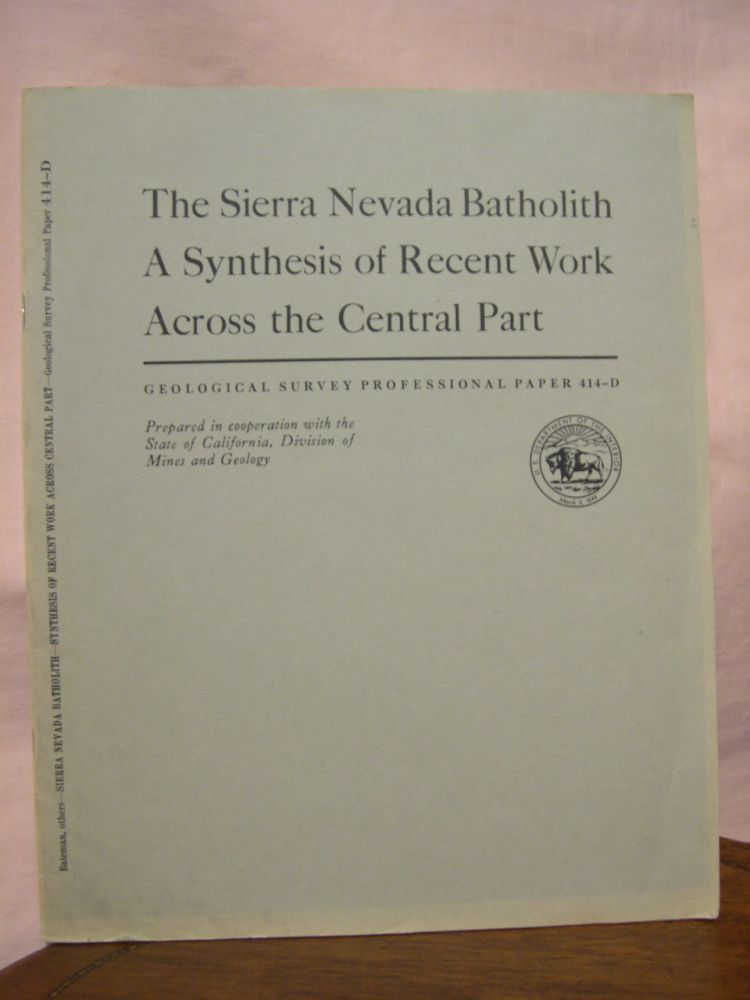 THE SIERRA NEVADA BATHOLITH, A SYNTHESES OF RECENT WORK ACROSS THE ENTRA PART; SHORTER CONTRIBUTIONS TO GENERAL GEOLOGY: PROFESSIONAL PAPER 414-D. Paul C. Bateman, James G. Moore, N. King Huber, Lorin D. Clark, C. Dean Rinehart.