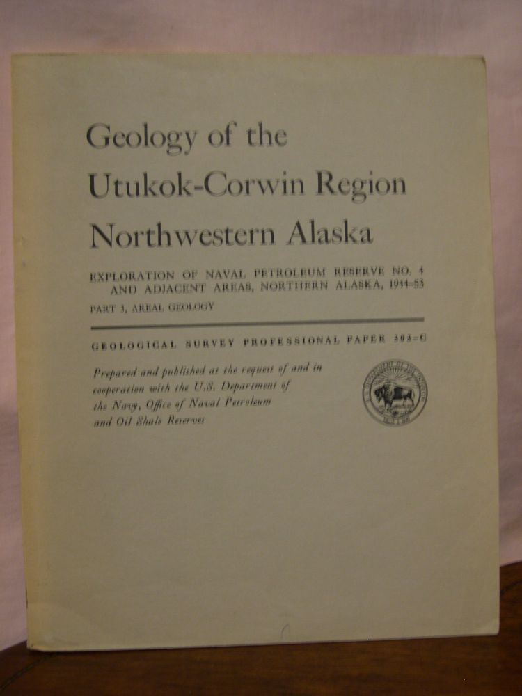 GEOLOGY OF THE UTUKOK-CORWIN REGION, NORTHWESTERN ALASKA; EXPLORATION OF NAVEL PETROLEUM RESERVE NO. 4 AND ADJACENT AREAS, NOTHERN ALASKA, 1944-53; PART3, AREAL GEOLOGY: PROFESSIONAL PAPER 303-C. Robert M. Chapman, Edward G. Sable.