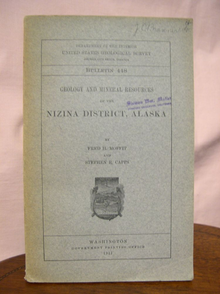 GEOLOGY AND MINERAL RESOURCES OF THE NIZINA DISTRICT, ALASKA: GEOLOGICAL SURVEY BULLETIN 448. Fred H. Moffit, Stephen R. Capps.