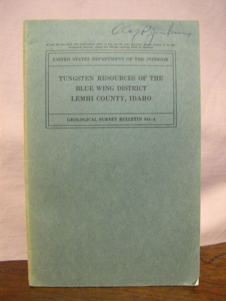 TUNGSTEN REOURCES OF THE BLUE WING DISTRICT, LEMHI COUNTY, IDAHO; STRATIGIC MINERALS INVESTIGATIONS, 1941: GEOLOGICAL SURVEY BULLETIN 931-A. Eugene Callaghan, Dwight M. Lemmon.
